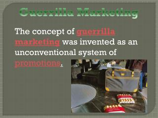 The concept of  guerrilla marketing  was invented  as  an  unconventional system  of  promotions .