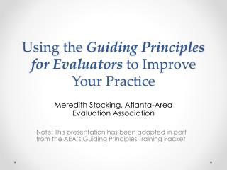 Using the  Guiding Principles for Evaluators  to Improve Your Practice