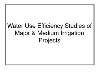 Water Use Efficiency Studies of Major & Medium Irrigation Projects