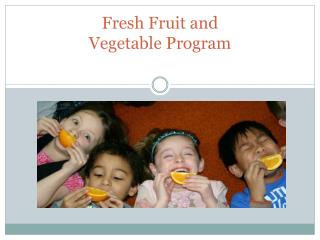Fresh Fruit and  Vegetable Program