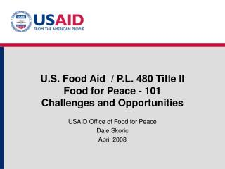 U.S. Food Aid  / P.L. 480 Title II Food for Peace - 101 Challenges and Opportunities