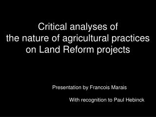Critical analyses of  the nature of agricultural practices  on Land Reform projects