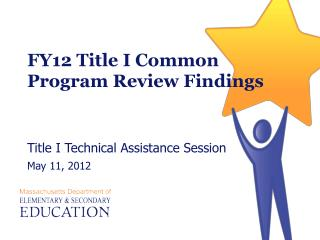 FY12 Title I Common  Program Review Findings Title I Technical Assistance Session May 11, 2012