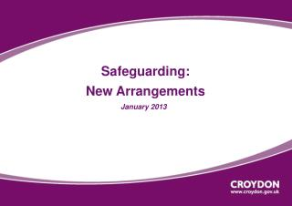 Safeguarding: New Arrangements