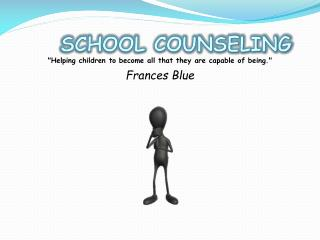 "SCHOOL COUNSELING  "" Helping children to become all that they are capable of being."""