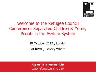 Welcome to the Refugee Council Conference: Separated Children & Young People in the Asylum System
