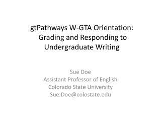 gtPathways W-GTA  Orientation: Grading and  Responding to Undergraduate Writing