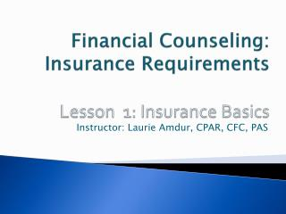 Financial Counseling:   Insurance Requirements Lesson  1: Insurance Basics