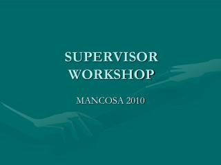 SUPERVISOR WORKSHOP
