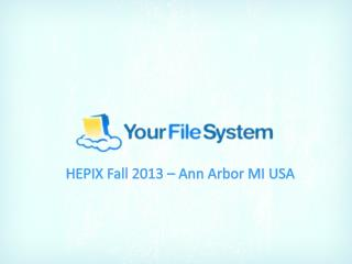 HEPIX Fall 2013 – Ann Arbor MI USA