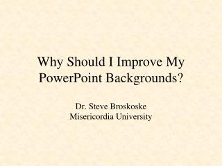 Why Should I Improve My PowerPoint Backgrounds?