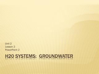 H20 Systems:  groundwater
