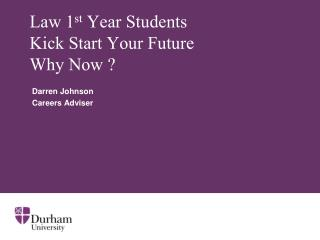 Law 1 st  Year Students Kick Start Your Future Why Now ?
