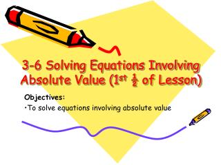 3-6  Solving Equations Involving Absolute  Value (1 st  ½ of Lesson)