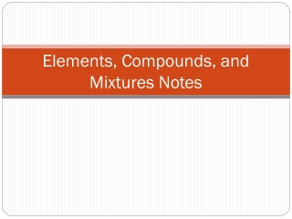 NOTES: 2.2-2.3 Elements, Compounds, and Mixtures