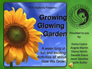 UCF Students Presents:       Growing       Glowing         Garden A week long of