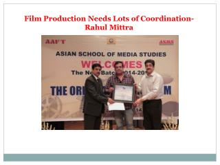 Film Production Needs Lots of Coordination-Rahul Mittra