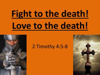 Fight to the death!   Love  to the  death !