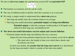 We turn to  short-run output , the gap  between actual  GDP  and  potential  GDP