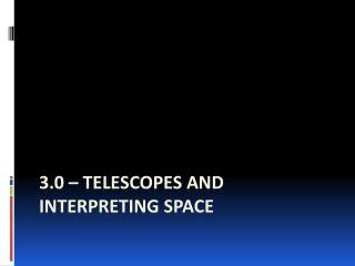3.0 – Telescopes and Interpreting space