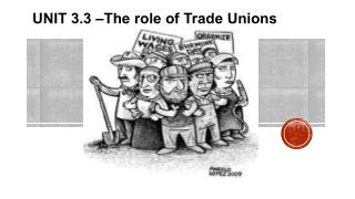 UNIT  3. 3  – The role of Trade Unions