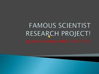 FAMOUS SCIENTIST RESEARCH PROJECT!