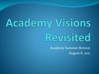 Academy Visions Revisited