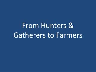 From Hunters & Gatherers to Farmers