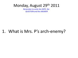 What is Mrs. P's arch-enemy?