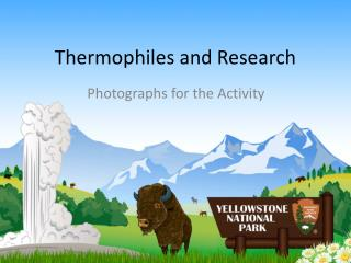 Thermophiles and Research