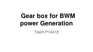 Gear box for BWM power Generation