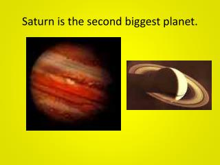 Saturn is the second biggest planet.