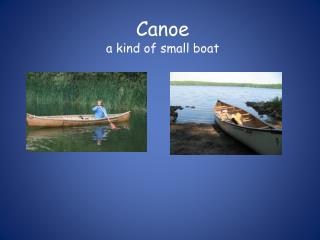Canoe a kind of small boat