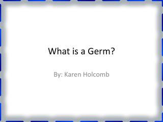 What is a Germ?