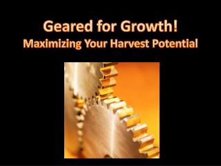 Geared for Growth! Maximizing Your Harvest Potential