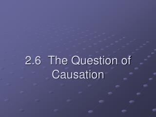 2.6  The Question of Causation