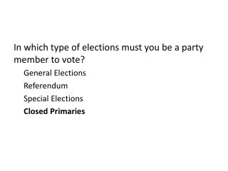 In which type of elections must you be a party member to vote? General Elections Referendum