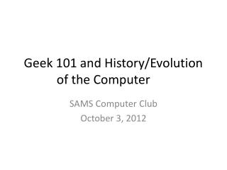 Geek 101 and History/Evolution of the Computer