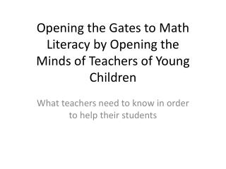 Opening the Gates to Math  Literacy by Opening the  Minds of Teachers of Young  Children