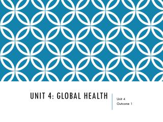 UNIT 4: GLOBAL HEALTH