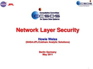 Network Layer Security Howie Weiss (NASA/JPL/ Cobham  Analytic Solutions) Berlin Germany May  2011