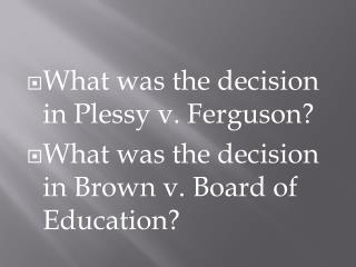 What was the decision in  Plessy  v. Ferguson?
