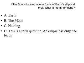 If the Sun is located at one focus of Earth's elliptical orbit, what is the other focus?
