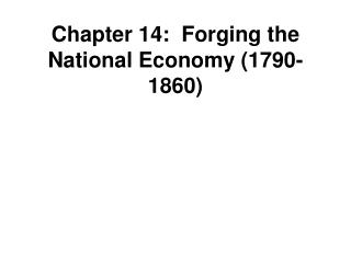 Chapter 14:  Forging the National Economy (1790-1860)