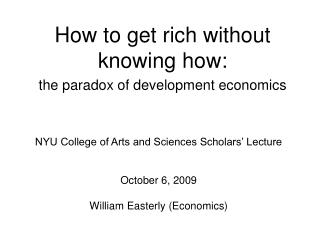 How to get rich without knowing how: the paradox of development economics