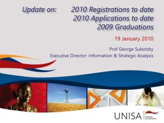 Update on:	2010 Registrations to date 2010 Applications to date 2009 Graduations