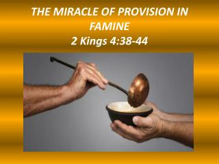 THE MIRACLE OF PROVISION IN FAMINE 2 Kings 4:38-44