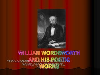 WILLIAM WORDSWORTH AND HIS POETIC WORKS