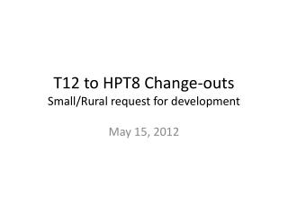T12 to HPT8 Change-outs Small/Rural request for development