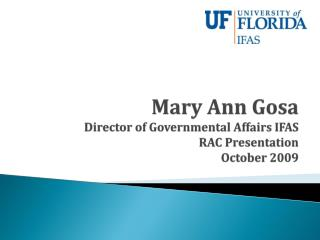 Mary Ann Gosa Director of Governmental Affairs IFAS RAC Presentation October  2009